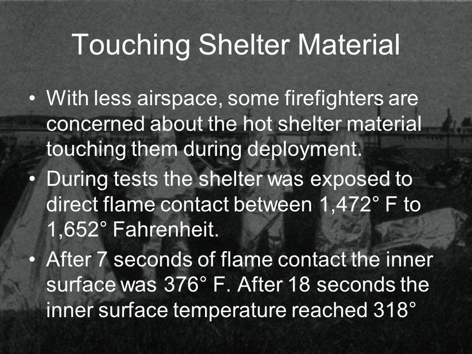 Touching Shelter Material With less airspace, some firefighters are concerned about the hot shelter material touching them during deployment. During t