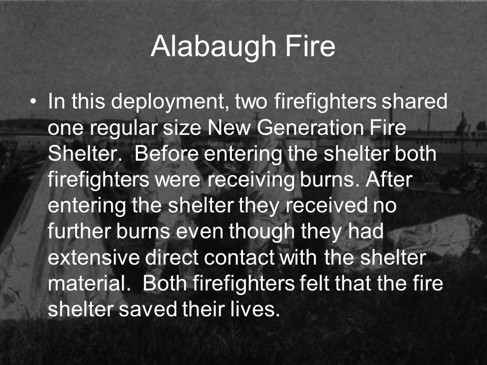 Alabaugh Fire In this deployment, two firefighters shared one regular size New Generation Fire Shelter. Before entering the shelter both firefighters