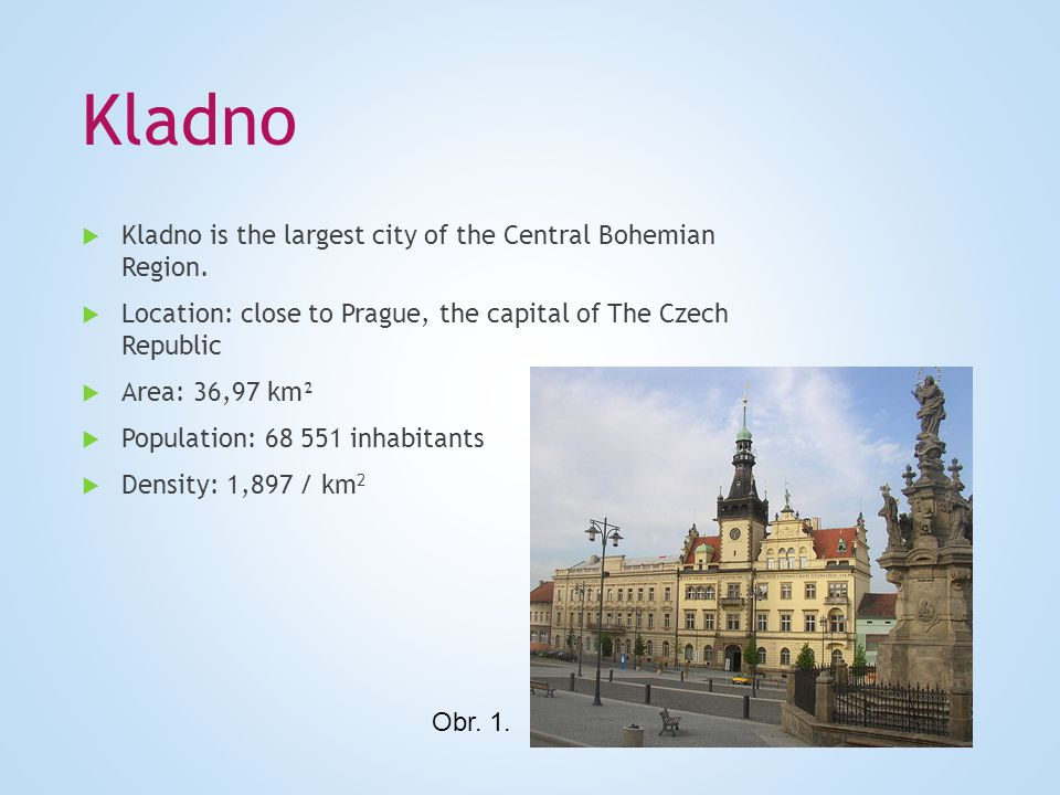 History The first written evidence of Kladno dates back to the 14 th century.