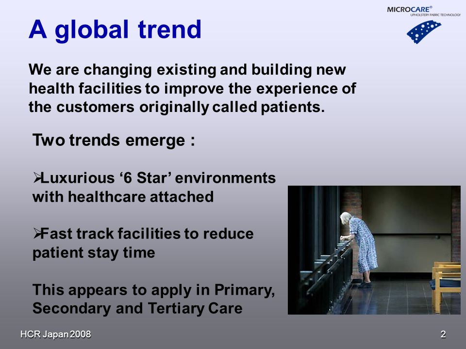 2 A global trend We are changing existing and building new health facilities to improve the experience of the customers originally called patients.