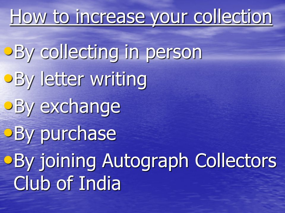 How to increase your collection How to increase your collection By collecting in person By collecting in person By letter writing By letter writing By