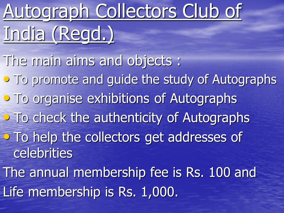 Autograph Collectors Club of India (Regd.) The main aims and objects : To promote and guide the study of Autographs To promote and guide the study of