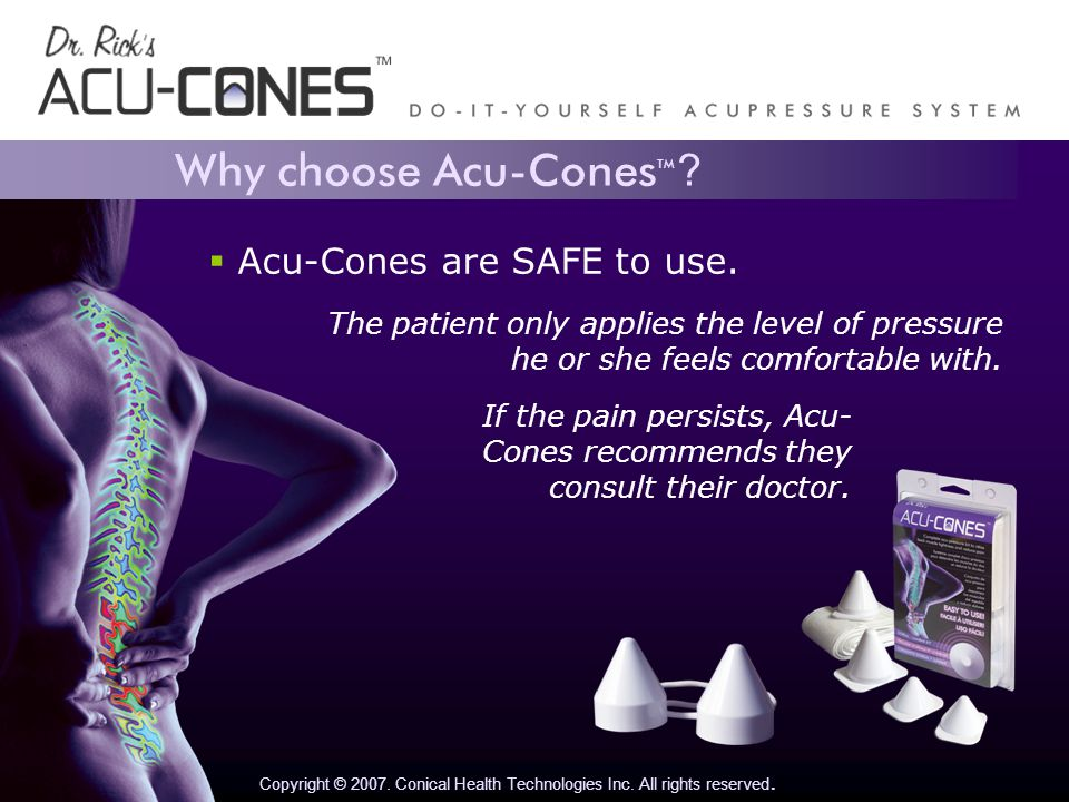 Why choose Acu-Cones TM . Copyright © 2007. Conical Health Technologies Inc.