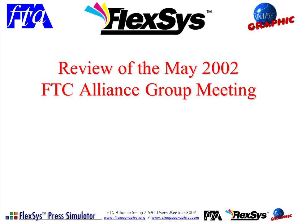FTC Alliance Group / SGI Users Meeting 2002 www.flexography.orgwww.flexography.org / www.sinapsegraphic.comwww.sinapsegraphic.com Review of the May 2002 FTC Alliance Group Meeting