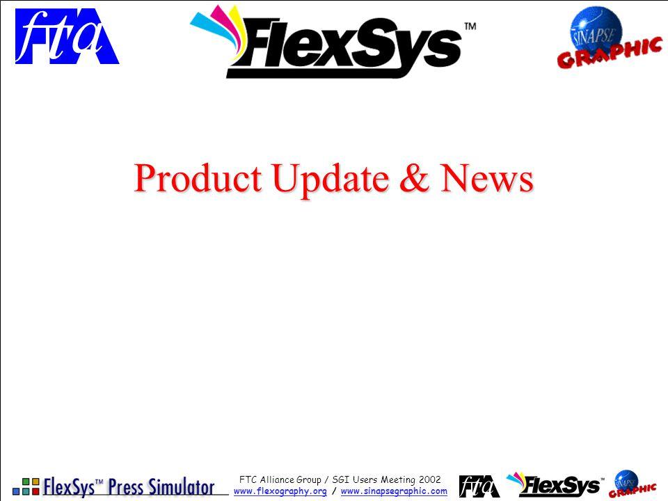 FTC Alliance Group / SGI Users Meeting 2002 www.flexography.orgwww.flexography.org / www.sinapsegraphic.comwww.sinapsegraphic.com Product Update & News
