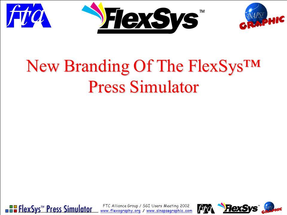 FTC Alliance Group / SGI Users Meeting 2002 www.flexography.orgwww.flexography.org / www.sinapsegraphic.comwww.sinapsegraphic.com New Branding Of The FlexSys Press Simulator