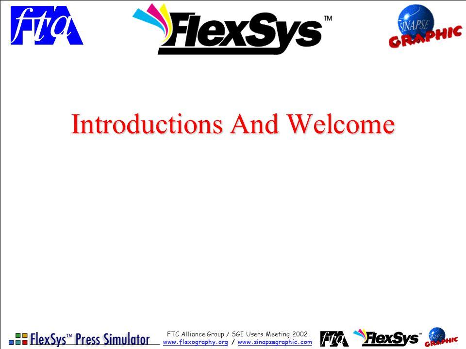 FTC Alliance Group / SGI Users Meeting 2002 www.flexography.orgwww.flexography.org / www.sinapsegraphic.comwww.sinapsegraphic.com Introductions And Welcome