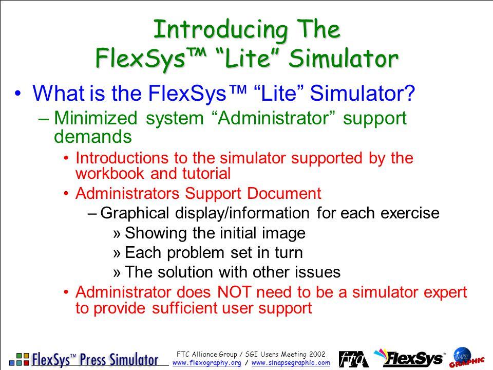FTC Alliance Group / SGI Users Meeting 2002 www.flexography.orgwww.flexography.org / www.sinapsegraphic.comwww.sinapsegraphic.com Introducing The FlexSys Lite Simulator What is the FlexSys Lite Simulator.