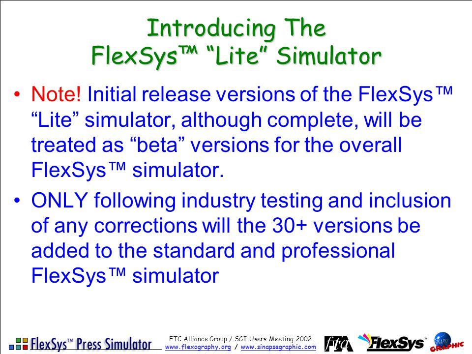 FTC Alliance Group / SGI Users Meeting 2002 www.flexography.orgwww.flexography.org / www.sinapsegraphic.comwww.sinapsegraphic.com Introducing The FlexSys Lite Simulator Note.