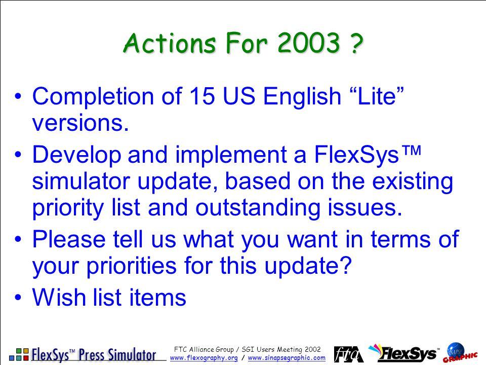 FTC Alliance Group / SGI Users Meeting 2002 www.flexography.orgwww.flexography.org / www.sinapsegraphic.comwww.sinapsegraphic.com Actions For 2003 .