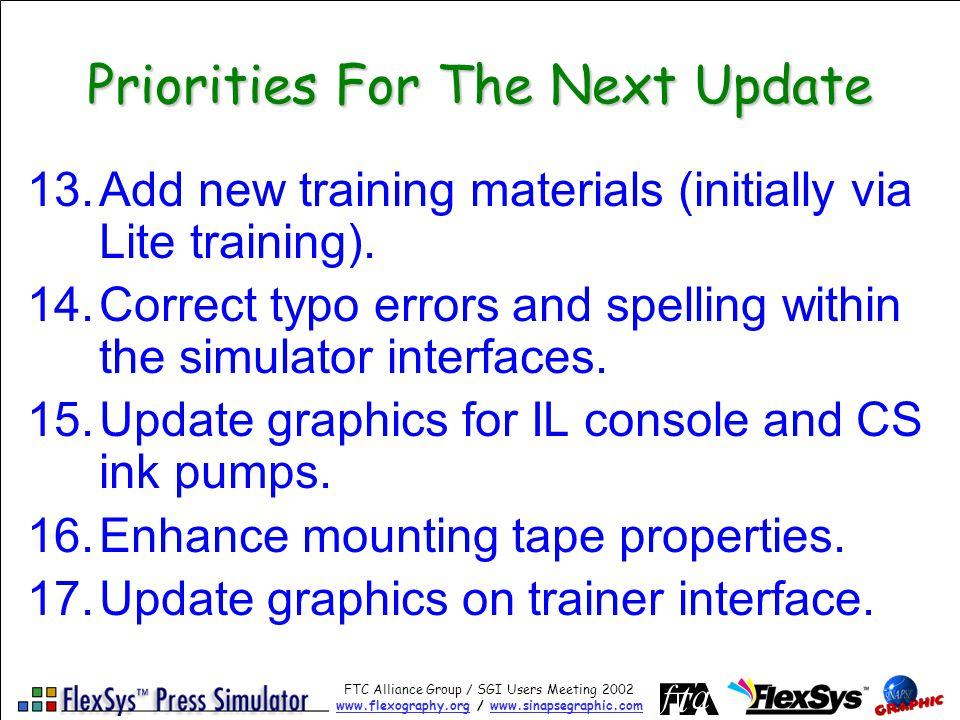 FTC Alliance Group / SGI Users Meeting 2002 www.flexography.orgwww.flexography.org / www.sinapsegraphic.comwww.sinapsegraphic.com Priorities For The Next Update 13.Add new training materials (initially via Lite training).