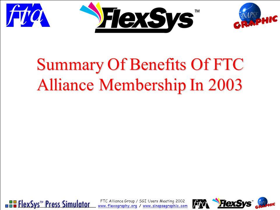 FTC Alliance Group / SGI Users Meeting 2002 www.flexography.orgwww.flexography.org / www.sinapsegraphic.comwww.sinapsegraphic.com Summary Of Benefits Of FTC Alliance Membership In 2003