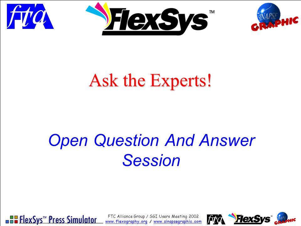 FTC Alliance Group / SGI Users Meeting 2002 www.flexography.orgwww.flexography.org / www.sinapsegraphic.comwww.sinapsegraphic.com Ask the Experts.