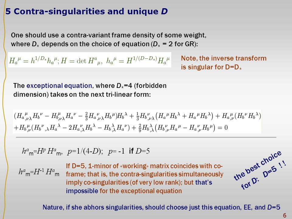 6 5 Contra-singularities and unique D One should use a contra-variant frame density of some weight, where D * depends on the choice of equation (D * =