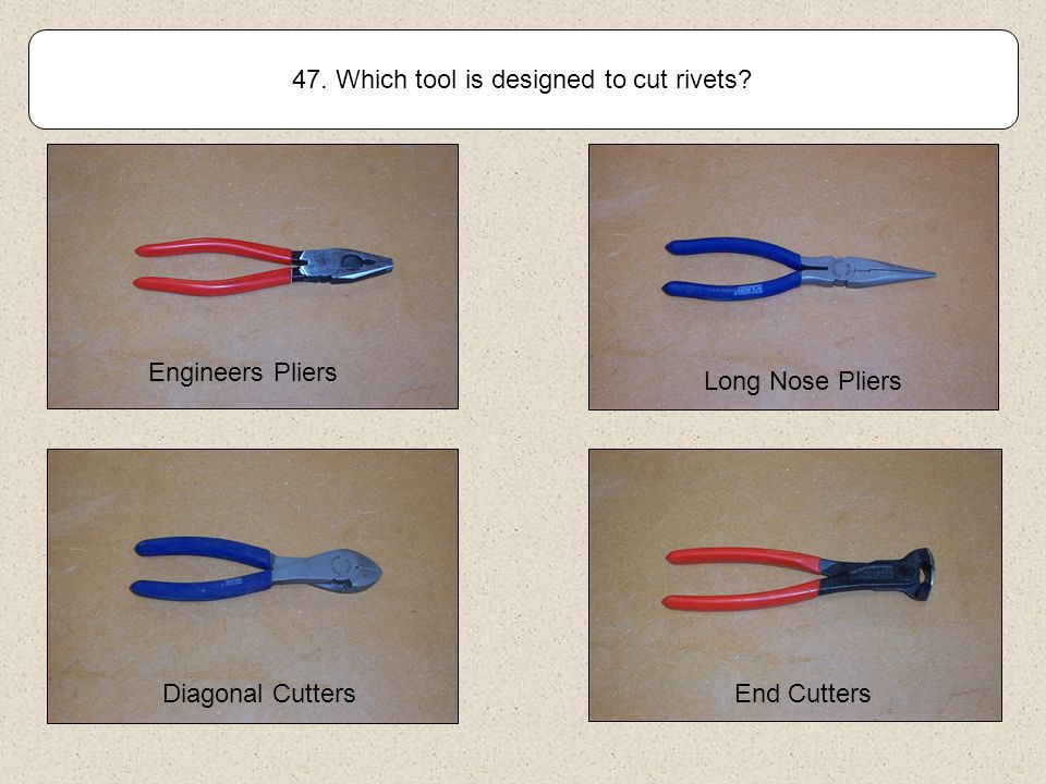46. What is the correct name for this tool? Jewellers Snips Tin Snips Diagonal Cutters Heavy Duty Snips