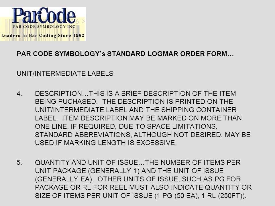 PAR CODE SYMBOLOGYs STANDARD LOGMAR ORDER FORM… UNIT/INTERMEDIATE LABELS 4.DESCRIPTION…THIS IS A BRIEF DESCRIPTION OF THE ITEM BEING PUCHASED.