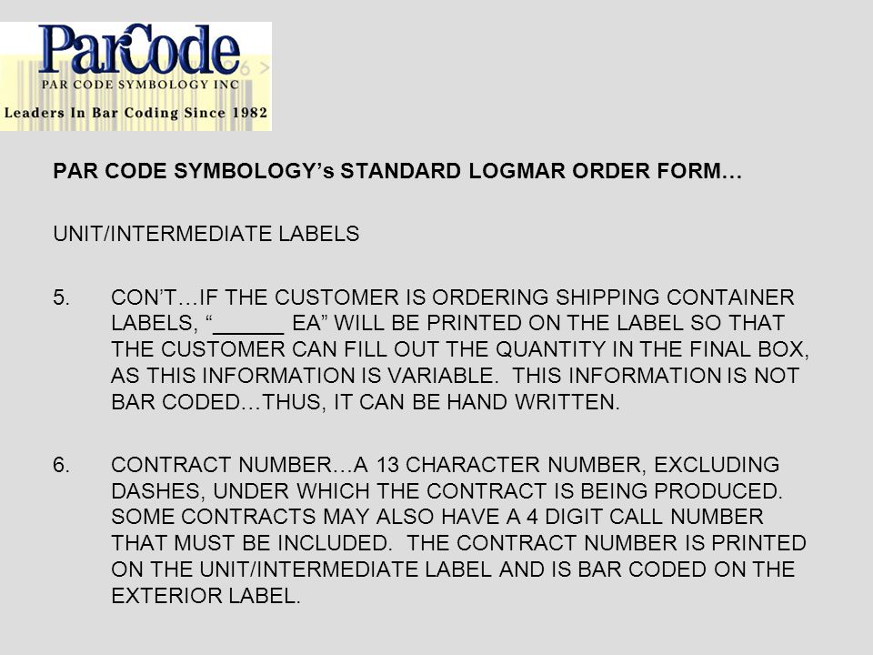 PAR CODE SYMBOLOGYs STANDARD LOGMAR ORDER FORM… UNIT/INTERMEDIATE LABELS 5.CONT…IF THE CUSTOMER IS ORDERING SHIPPING CONTAINER LABELS, ______ EA WILL