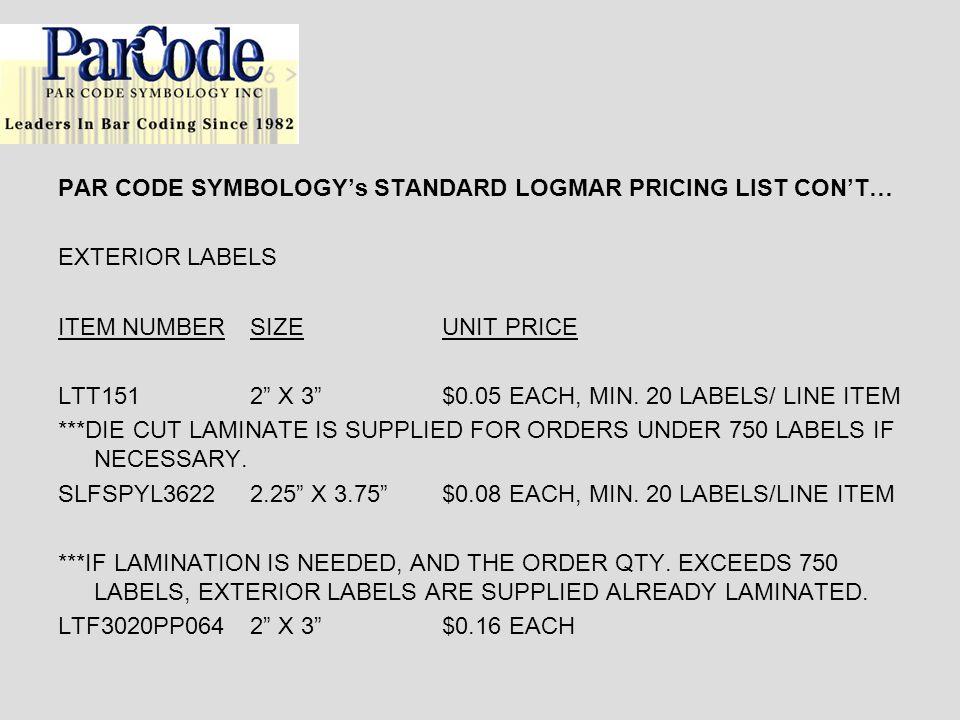 PAR CODE SYMBOLOGYs STANDARD LOGMAR PRICING LIST CONT… EXTERIOR LABELS ITEM NUMBERSIZEUNIT PRICE LTT1512 X 3$0.05 EACH, MIN.