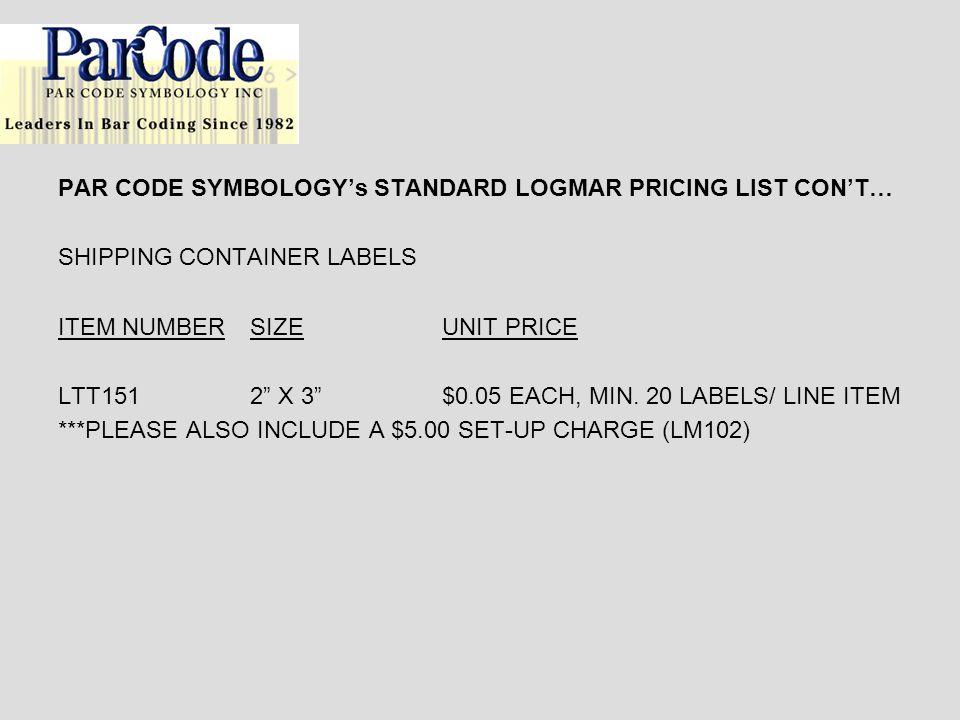 PAR CODE SYMBOLOGYs STANDARD LOGMAR PRICING LIST CONT… SHIPPING CONTAINER LABELS ITEM NUMBERSIZEUNIT PRICE LTT1512 X 3$0.05 EACH, MIN.