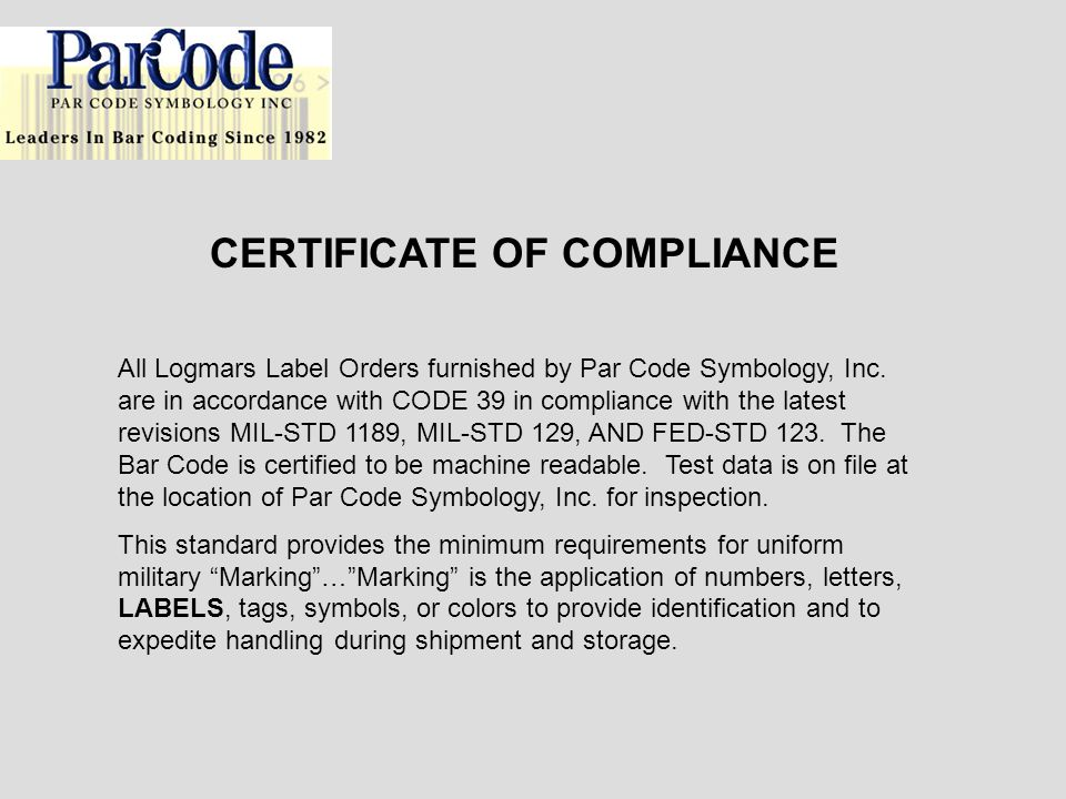 All Logmars Label Orders furnished by Par Code Symbology, Inc. are in accordance with CODE 39 in compliance with the latest revisions MIL-STD 1189, MI