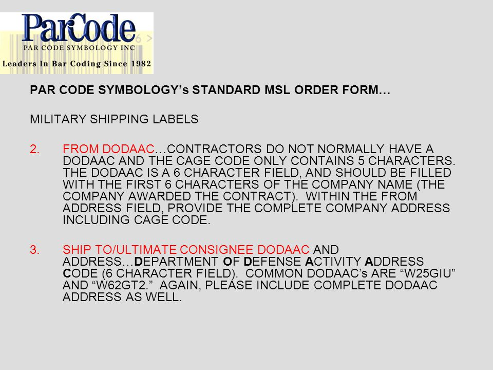 PAR CODE SYMBOLOGYs STANDARD MSL ORDER FORM… MILITARY SHIPPING LABELS 2.FROM DODAAC…CONTRACTORS DO NOT NORMALLY HAVE A DODAAC AND THE CAGE CODE ONLY C