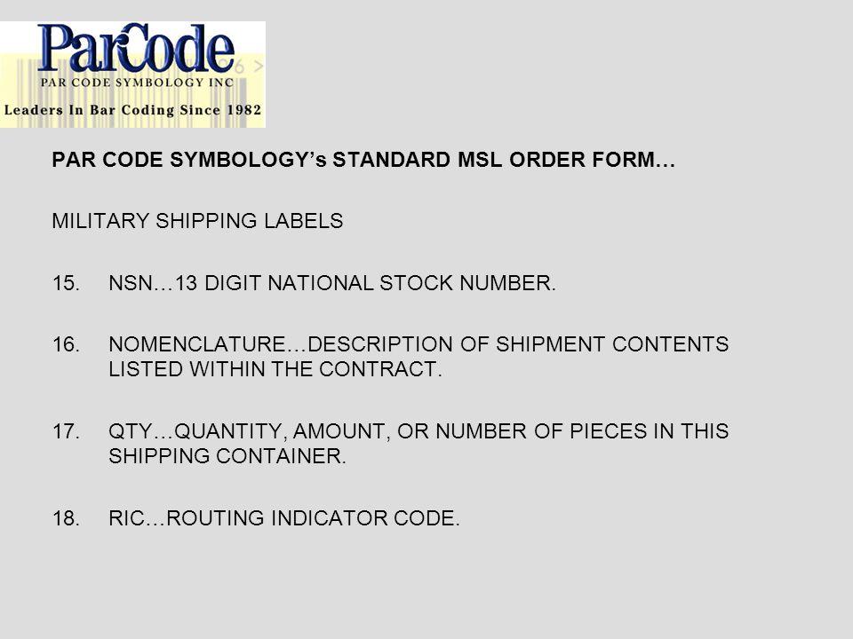 PAR CODE SYMBOLOGYs STANDARD MSL ORDER FORM… MILITARY SHIPPING LABELS 15.NSN…13 DIGIT NATIONAL STOCK NUMBER.