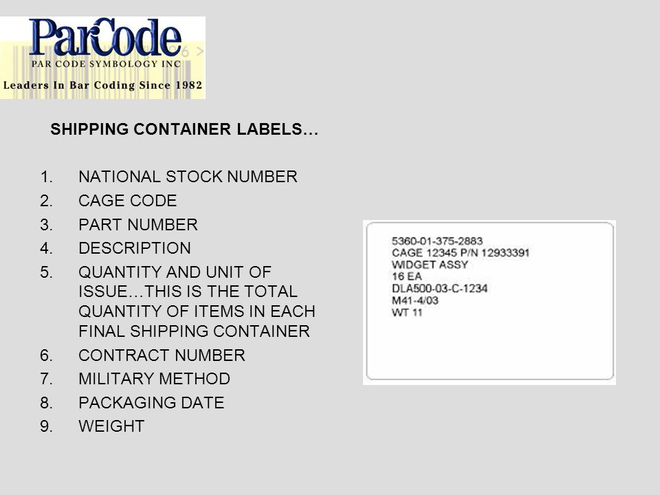 SHIPPING CONTAINER LABELS… 1.NATIONAL STOCK NUMBER 2.CAGE CODE 3.PART NUMBER 4.DESCRIPTION 5.QUANTITY AND UNIT OF ISSUE…THIS IS THE TOTAL QUANTITY OF