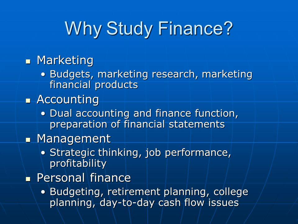 Why Study Finance? Marketing Marketing Budgets, marketing research, marketing financial productsBudgets, marketing research, marketing financial produ