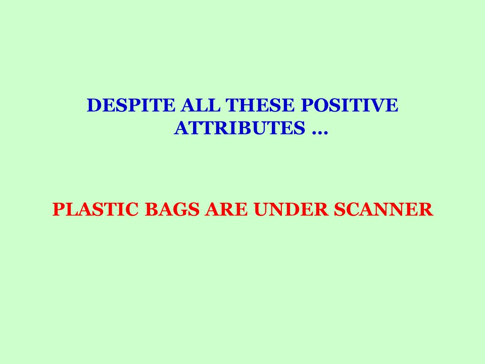 DESPITE ALL THESE POSITIVE ATTRIBUTES … PLASTIC BAGS ARE UNDER SCANNER