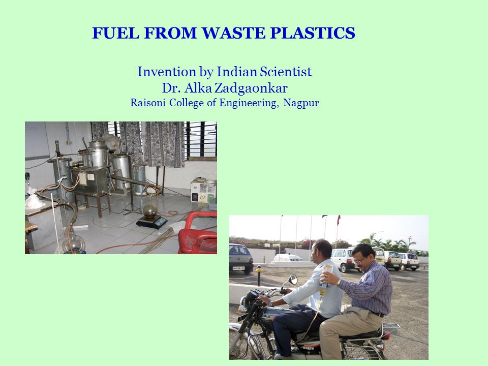 Invention by Indian Scientist Dr. Alka Zadgaonkar Raisoni College of Engineering, Nagpur FUEL FROM WASTE PLASTICS
