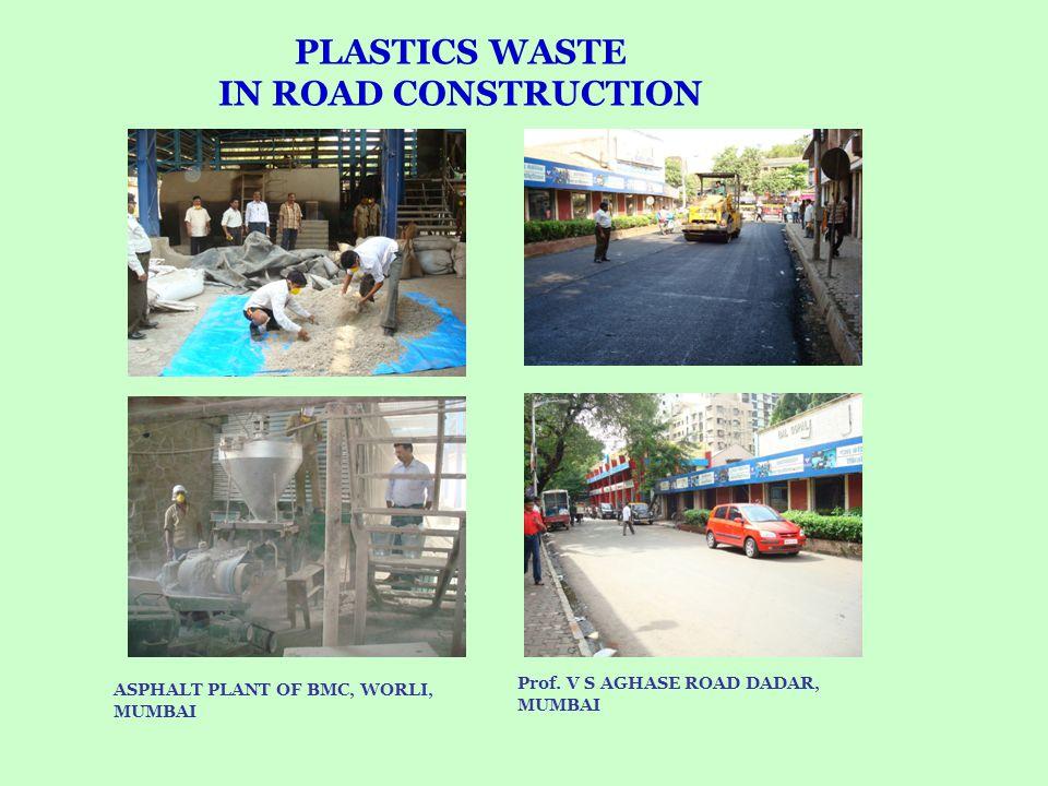 PLASTICS WASTE IN ROAD CONSTRUCTION ASPHALT PLANT OF BMC, WORLI, MUMBAI Prof. V S AGHASE ROAD DADAR, MUMBAI