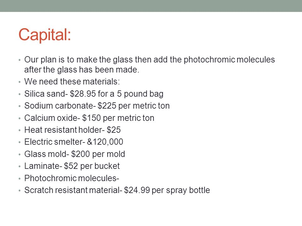 Capital: Our plan is to make the glass then add the photochromic molecules after the glass has been made.