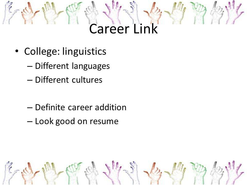 Career Link College: linguistics – Different languages – Different cultures – Definite career addition – Look good on resume