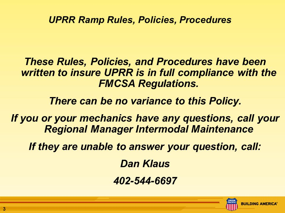 3 These Rules, Policies, and Procedures have been written to insure UPRR is in full compliance with the FMCSA Regulations. There can be no variance to