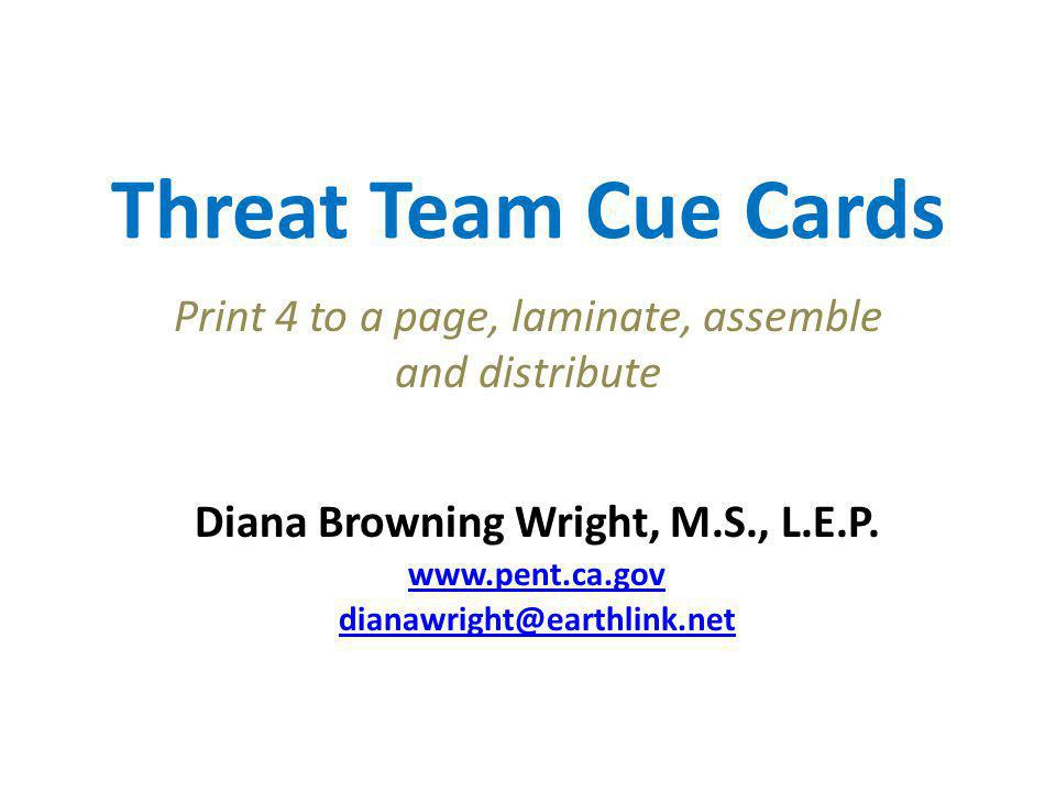 Threat Team Cue Cards Print 4 to a page, laminate, assemble and distribute Diana Browning Wright, M.S., L.E.P.