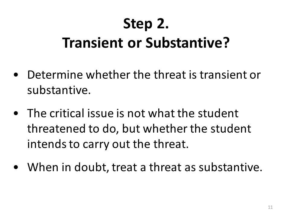 Step 2. Transient or Substantive. Determine whether the threat is transient or substantive.
