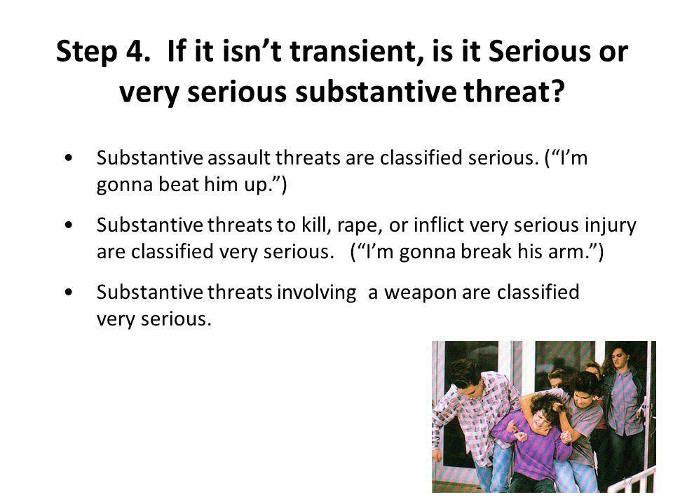 Step 4. If it isnt transient, is it Serious or very serious substantive threat.