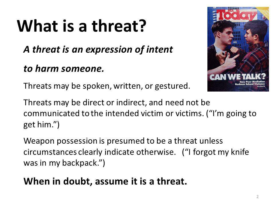 What is a threat. A threat is an expression of intent to harm someone.