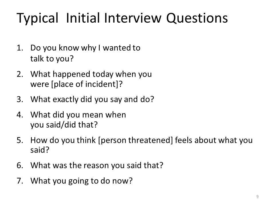 1.Do you know why I wanted to talk to you. 2.What happened today when you were [place of incident].