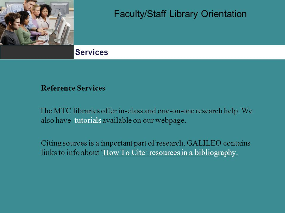 Services Faculty/Staff Library Orientation Reference Services The MTC libraries offer in-class and one-on-one research help.
