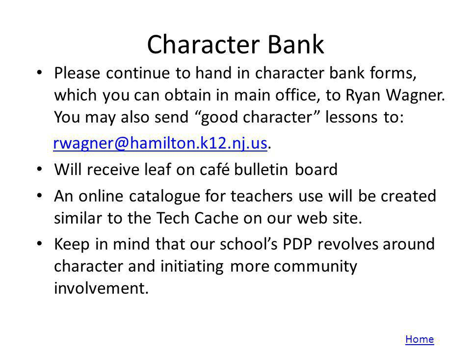 Character Bank Please continue to hand in character bank forms, which you can obtain in main office, to Ryan Wagner. You may also send good character