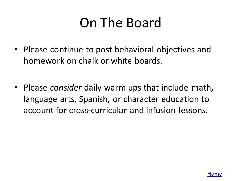 On The Board Please continue to post behavioral objectives and homework on chalk or white boards. Please consider daily warm ups that include math, la
