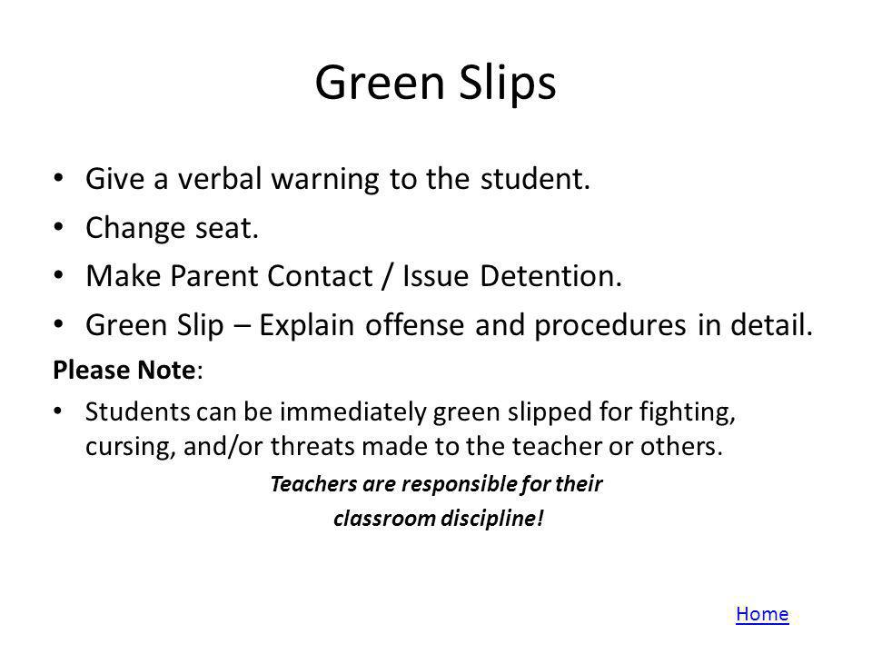 Green Slips Give a verbal warning to the student. Change seat. Make Parent Contact / Issue Detention. Green Slip – Explain offense and procedures in d