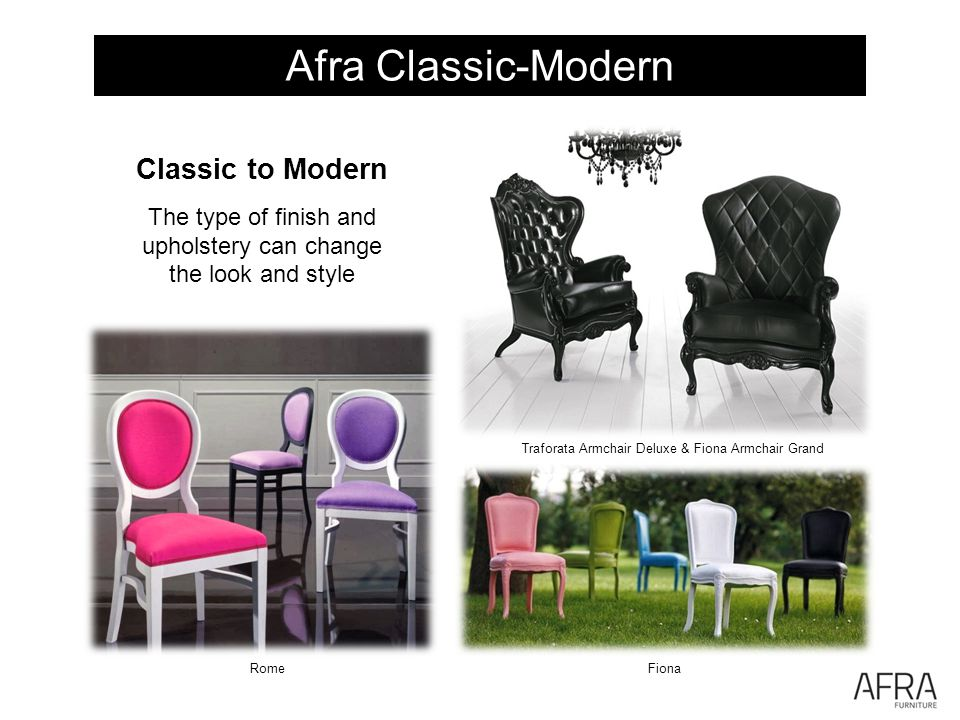 Afra Classic-Modern RomeFiona Classic to Modern The type of finish and upholstery can change the look and style Traforata Armchair Deluxe & Fiona Armchair Grand