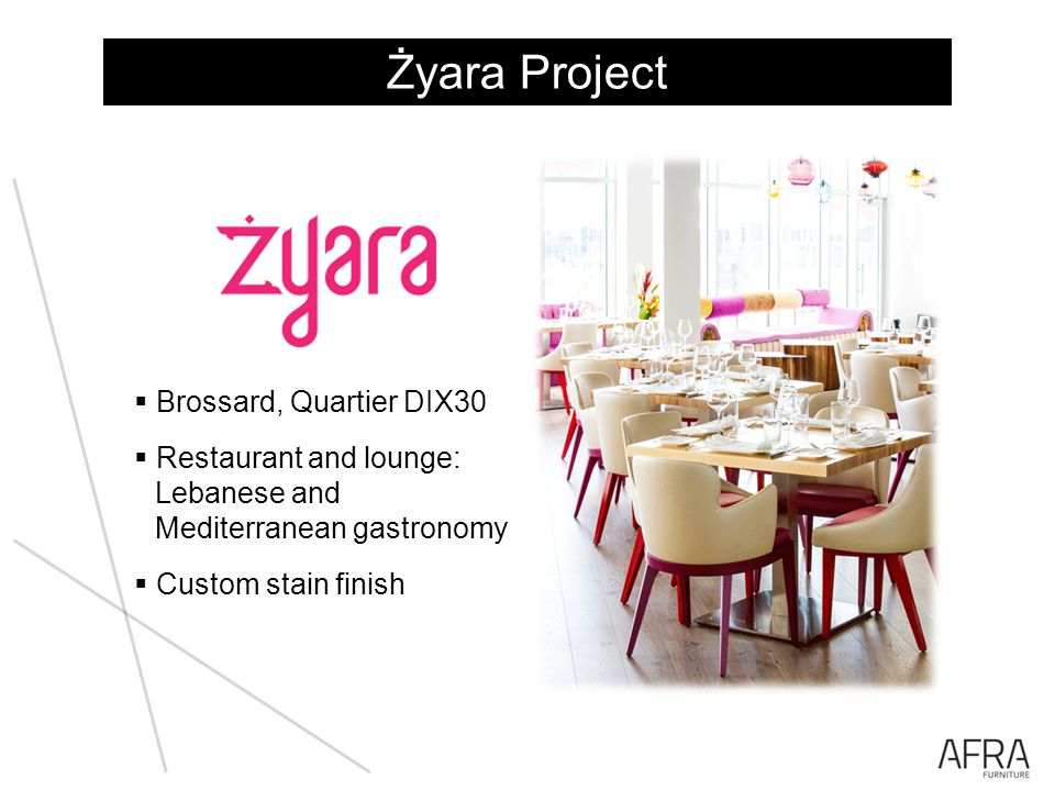 Żyara Project Brossard, Quartier DIX30 Restaurant and lounge: Lebanese and Mediterranean gastronomy Custom stain finish