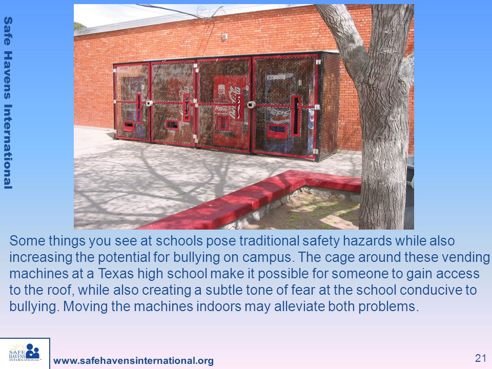 21 Some things you see at schools pose traditional safety hazards while also increasing the potential for bullying on campus.