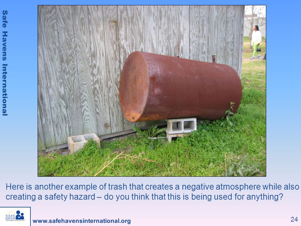 24 Here is another example of trash that creates a negative atmosphere while also creating a safety hazard – do you think that this is being used for anything?
