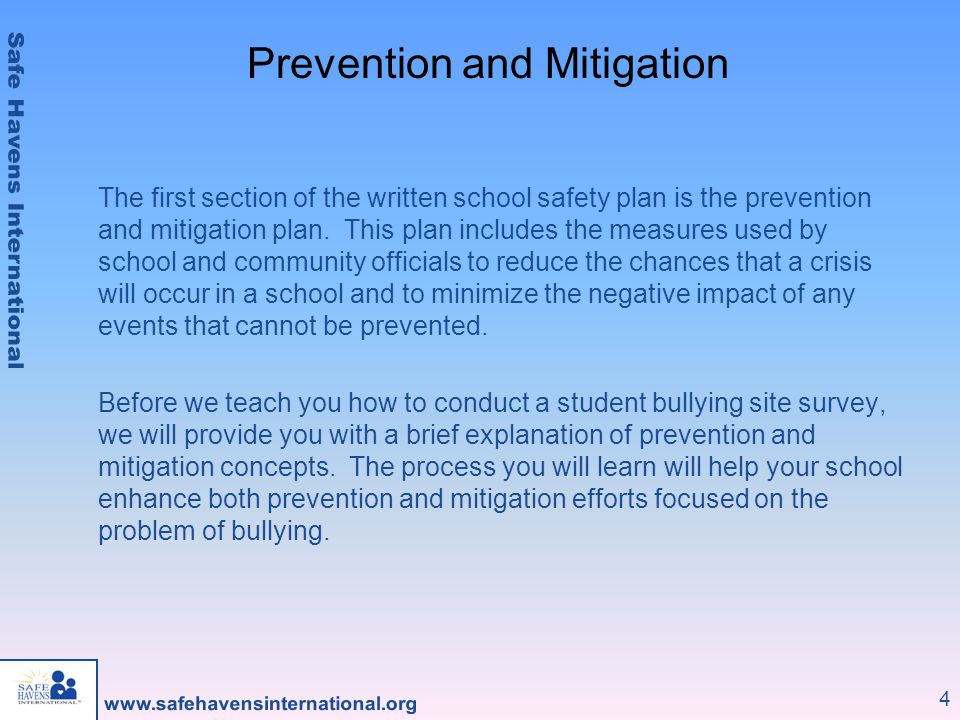 4 Prevention and Mitigation The first section of the written school safety plan is the prevention and mitigation plan. This plan includes the measures