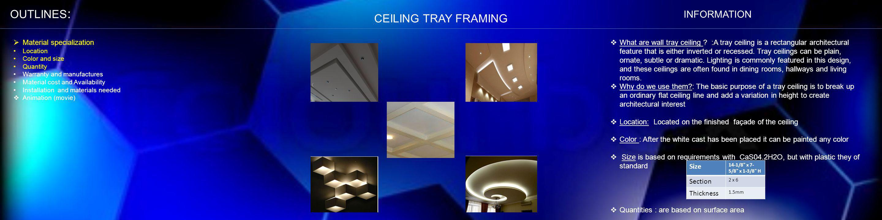 CEILING TRAY FRAMING Material specialization Location Color and size Quantity Warranty and manufactures Material cost and Availability Installation an