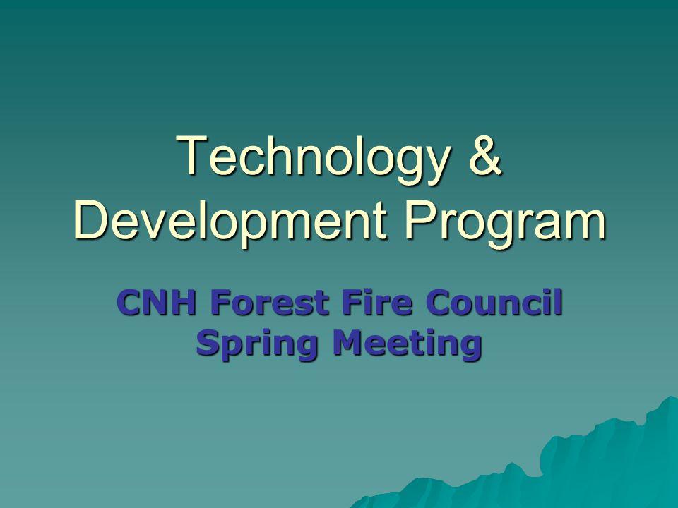 Technology & Development Program CNH Forest Fire Council Spring Meeting